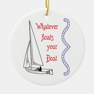 Whatever Floats Your Boat Ceramic Ornament