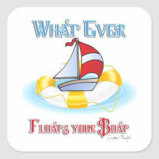 Whatever Floats Your Boat Square Sticker