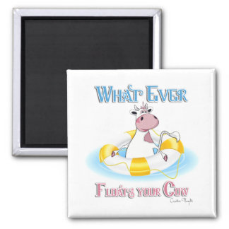 Whatever Floats Your Cow 2 2 Inch Square Magnet