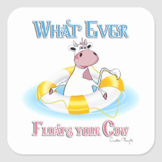 Whatever Floats Your Cow 2 Square Sticker