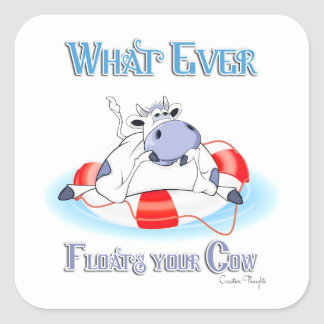 Whatever Floats Your Cow 3 Square Sticker