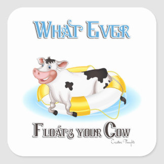 Whatever Floats Your Cow Square Sticker