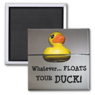 Whatever... FLOATS YOUR DUCK! 2 Inch Square Magnet