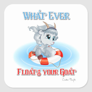 Whatever Floats Your Goat Square Sticker