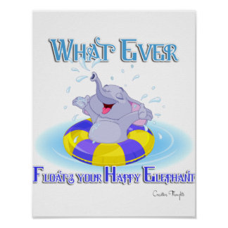 Whatever Floats Your Happy Elephant Poster