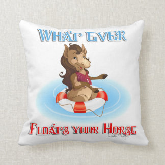 Whatever Floats Your Horse Throw Pillow