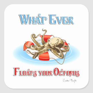 Whatever Floats Your Octopus Square Sticker