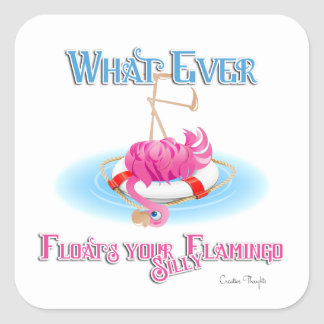 Whatever Floats Your Silly Flamingo Square Sticker