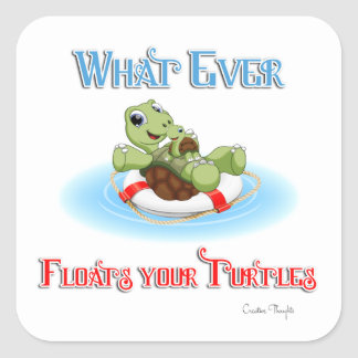 Whatever Floats Your Turtles Square Sticker
