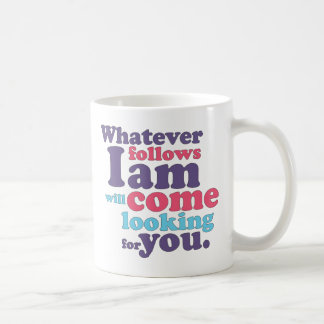 Whatever follows I am will come looking for you Coffee Mug