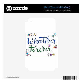 Whatever Forever Skins For iPod Touch 4G