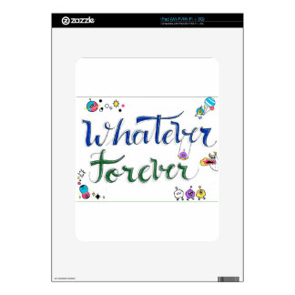 Whatever Forever Skins For The iPad