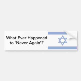 """Whatever Happened to """"Never Again""""? Bumper Sticker"""
