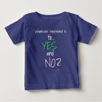 Whatever Happened to YES and No_ Finale white Baby T-Shirt