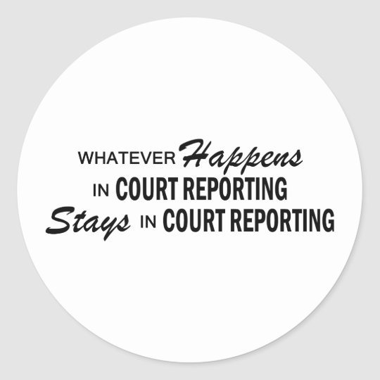 Whatever Happens - Court Reporting Classic Round Sticker
