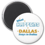 Whatever happens in Dallas stays in Dallas Refrigerator Magnet
