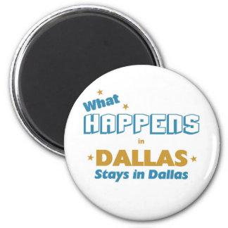 Whatever happens in Dallas stays in Dallas 2 Inch Round Magnet