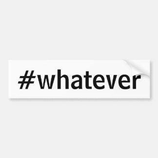 Whatever Hashtag Bumper Sticker
