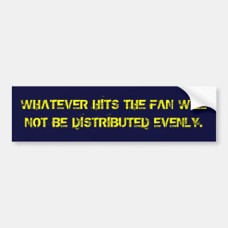 WHATEVER HITS THE FAN WILLNOT BE DISTRIBUTED EV... CAR BUMPER STICKER