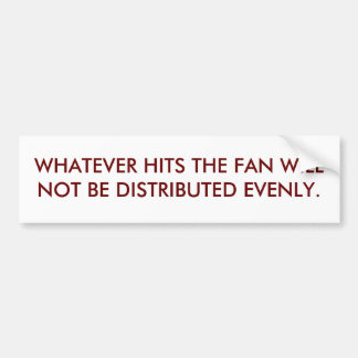 WHATEVER HITS THE FAN WILLNOT BE DISTRIBUTED EV... BUMPER STICKER