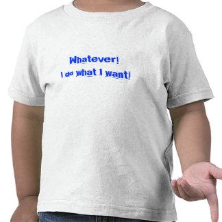 Whatever! I do what I want! Tee Shirts
