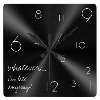 Whatever I m late anyway Modern black and white Wallclock
