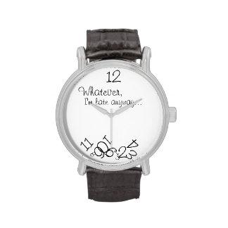 Whatever I m late anyway Watch Horloge
