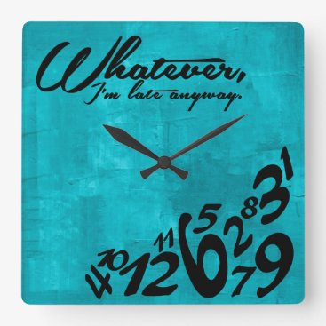 Whatever, I'm late anyway - aqua blue Square Wall Clock