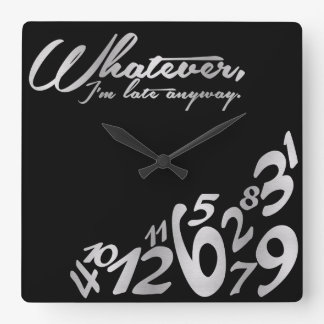 Whatever, I'm late anyway - black and silver Square Wallclocks