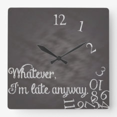 Whatever, I'm late anyway Clock at Zazzle
