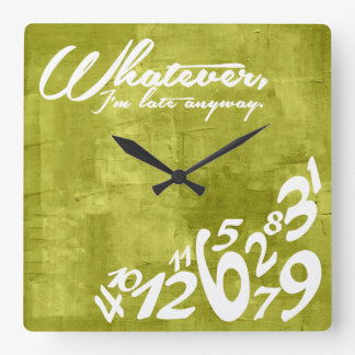 Whatever, I'm late anyway Square Wallclock