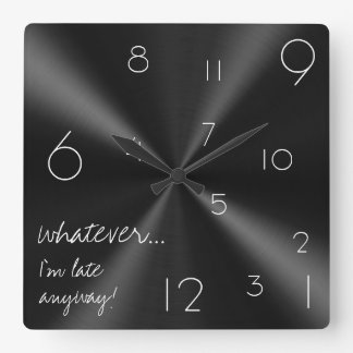 Whatever, I'm late anyway! Modern black and white Square Wallclock