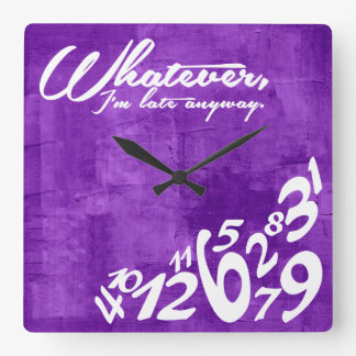 Whatever, I'm late anyway - rustic purple Square Wall Clocks