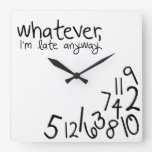 whatever, I'm late anyway Square Wall Clocks