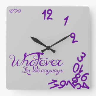 Whatever, I'm Late Anyways - #660198 Square Wall Clocks