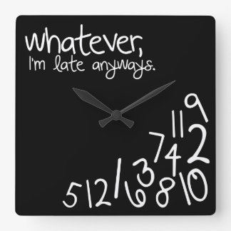 whatever, I'm late anyways - Black and White Square Wall Clock