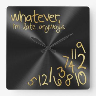 Whatever, I'm late anyways - black & gold Square Wallclock