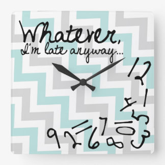 Whatever, I'm late anyways - blue and gray chevron Square Wall Clock