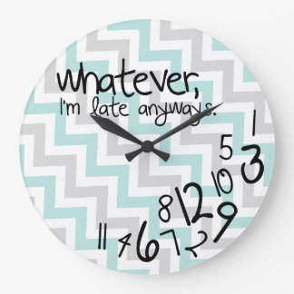 Whatever, I'm late anyways - blue & gray chevron Large Clock