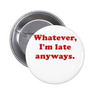 Whatever I'm Late Anyways 2 Inch Round Button