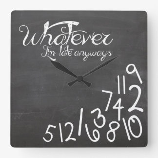 whatever, I'm late Anyways - Chalkboard Square Wall Clock