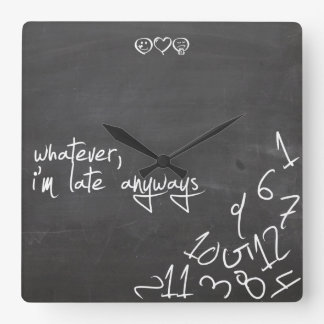 whatever, I'm late Anyways - chalkboard writing Square Wall Clock