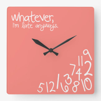 whatever, I'm late anyways - Coral Square Wall Clock