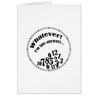 Whatever! I'm late anyways... funny humor Card