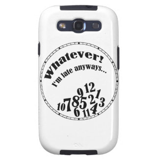 Whatever! I'm late anyways... funny humor Samsung Galaxy SIII Cover