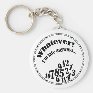 Whatever! I'm late anyways... funny humor Key Chains