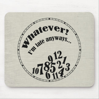 Whatever! I'm late anyways... funny humor Mouse Pad