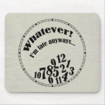 Whatever! I'm late anyways... funny humor Mousepad