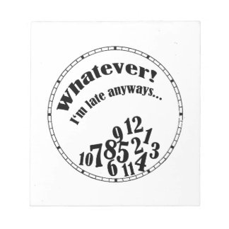 Whatever! I'm late anyways... funny humor Memo Note Pad