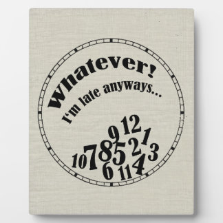 Whatever! I'm late anyways... funny humor Display Plaques